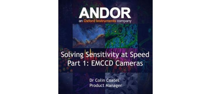 Webinar : Solving Sensitivity at Speed - Part 1 EMCCD